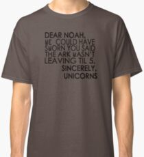 Dear Noah, We could have sworn you said the ark wasn't leaving till 5. Sincerely, Unicorns Classic T-Shirt