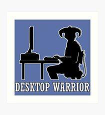 Desktop Warrior Art Print
