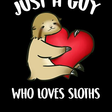 Just a Guy Who Loves Sloths by DBA-Dezines
