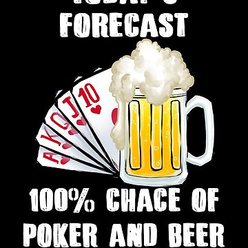 Funny Today's Forecast Poker and Beer by DBA-Dezines
