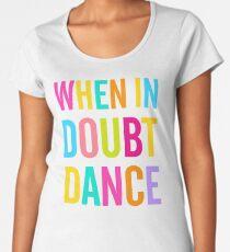 When In Doubt Dance! Women's Premium T-Shirt