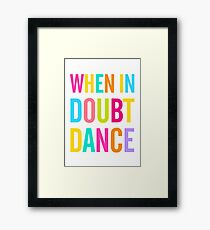 When In Doubt Dance! Framed Print