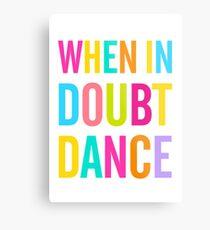 When In Doubt Dance! Metal Print