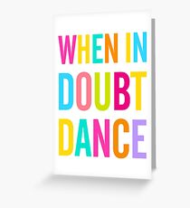When In Doubt Dance! Greeting Card