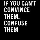 If You Can't Convince Them Confuse Them by Aniko Gajdocsi