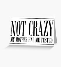 NOT CRAZY Greeting Card
