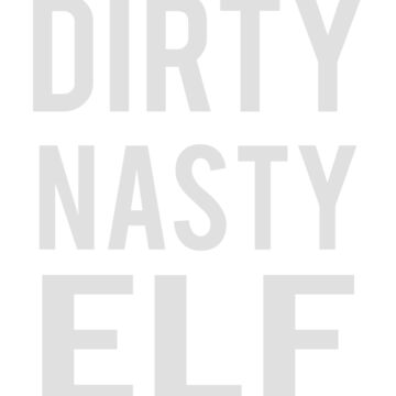 Dirty Nasty Elf | Funny White Elephant Gift T Shirt by ahahatees
