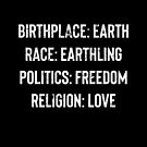 Birthplace Earth Race Earthling Politics Freedom Religion Love by Aniko Gajdocsi
