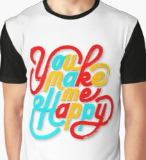 You Make Me Happy Graphic T-Shirt