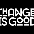 Change Is Good. by TheLoveShop