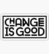 Change Is Good. Sticker