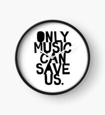 ONLY MUSIC CAN SAVE US! Clock