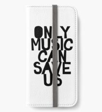 ONLY MUSIC CAN SAVE US! iPhone Wallet/Case/Skin