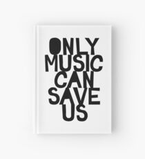 ONLY MUSIC CAN SAVE US! Hardcover Journal
