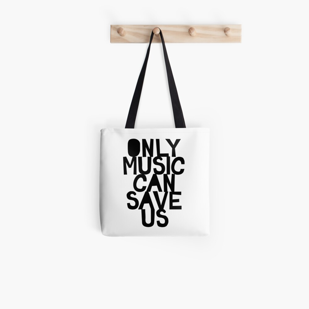 Only Music Can Save Us! Tote Bag