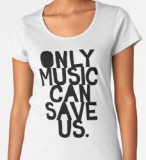 ONLY MUSIC CAN SAVE US! Women's Premium T-Shirt