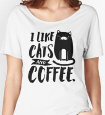 I Like Cats and Coffee Women's Relaxed Fit T-Shirt
