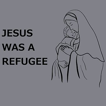 Jesus Was A Refugee Pro Immigration DACA Anti Trump by TheCreekMan