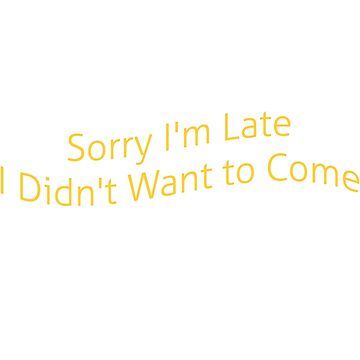 Sorry I'm Late I Didn't Want To Come by SONICYI