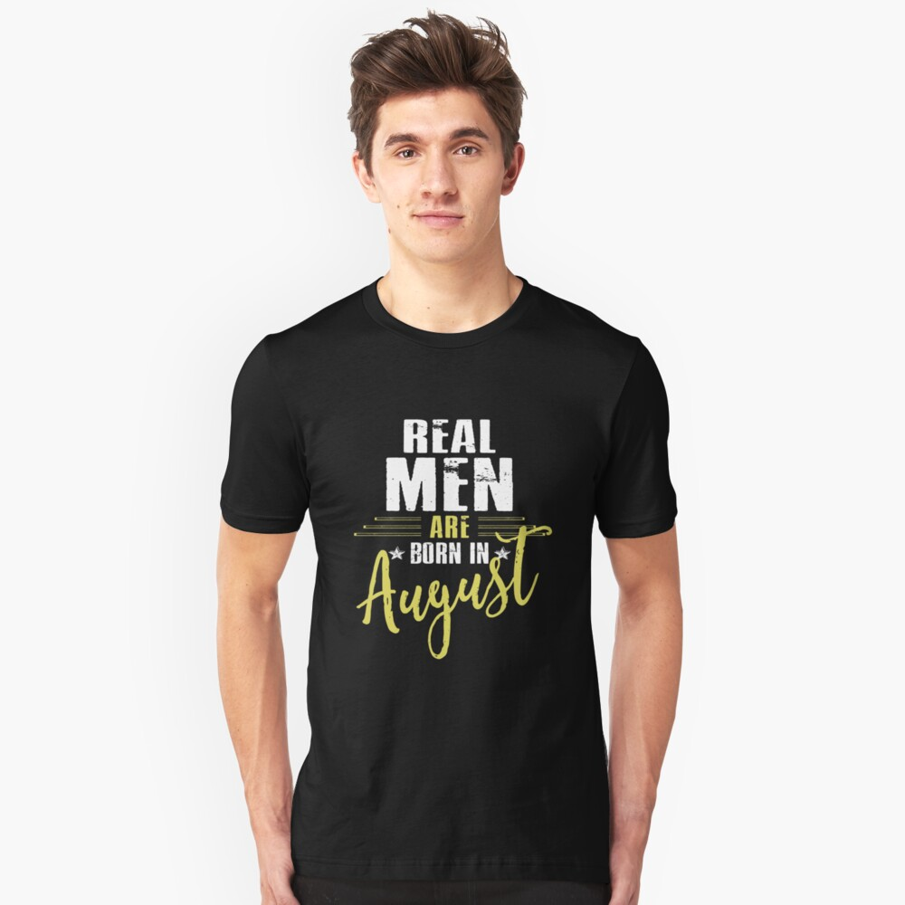 Real Men Are Born In August Unisex T-Shirt Front
