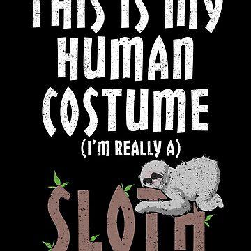 Human Costume I'm Really a Sloth Animal Lazy Sleep by kieranight
