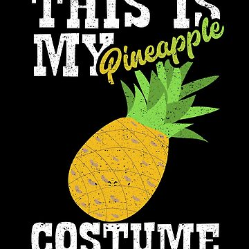 This Is My Pineapple Costume Fruit Food Halloween by kieranight