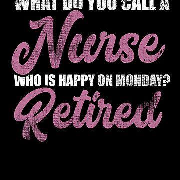 Retired Nurse Happy Monday Retirement Medical Humor by kieranight