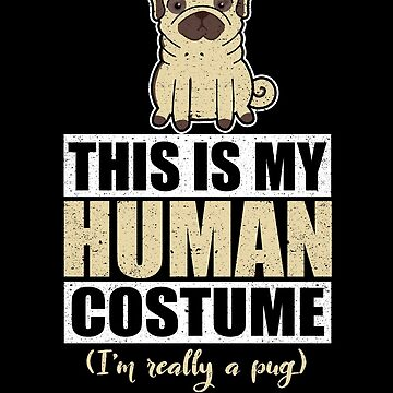 Human Costume I'm Really A Pug Dog Puppy Halloween by kieranight