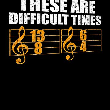 These Are Difficult Times Music Sheet Band Humor by kieranight