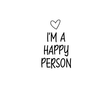 """I'm a happy person"" zest for life, motto, saying by Kaiser-Designs"