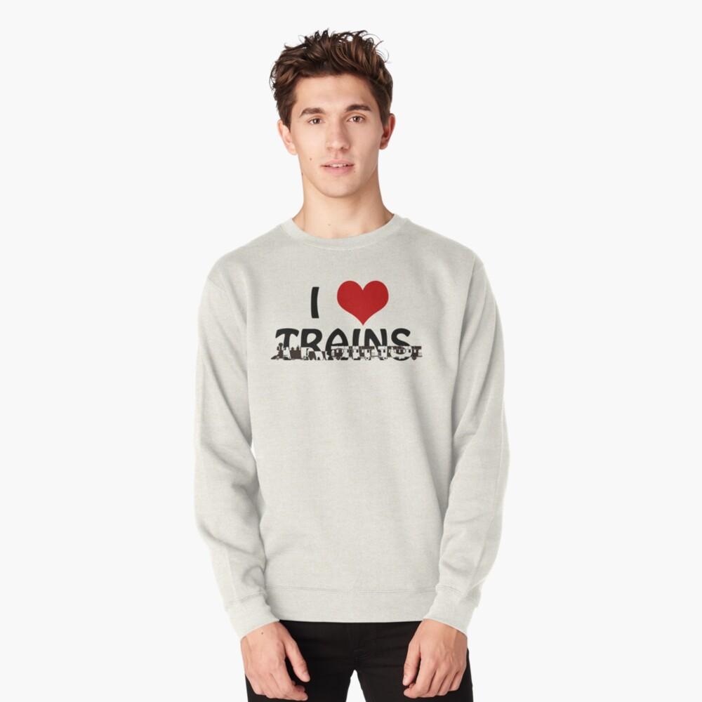I love Trains Pullover Sweatshirt