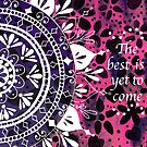 'The Best is Yet to Come' Mandala Flower Pattern by Alifya Designs