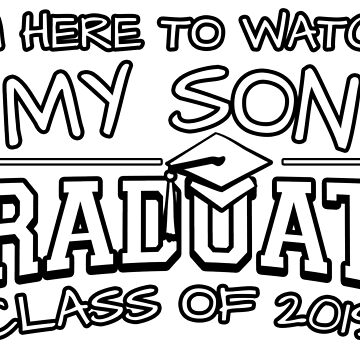I'm Here To Watch My Son Graduate Class Of 2019, Matching Family Graduation Ceremony Gift by magiktees