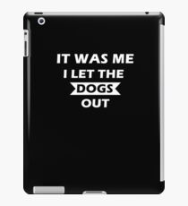 I let the dogs out!  iPad Case/Skin