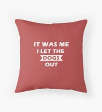 I let the dogs out!  Throw Pillow