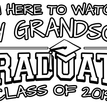 I'm Here To Watch My Grandson Graduate Class Of 2019, Matching Family Graduation Ceremony Gift by magiktees