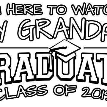 I'm Here To Watch My Grandpa Graduate Class Of 2019, Matching Family Graduation Ceremony Gift by magiktees