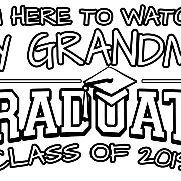 I'm Here To Watch My Grandma Graduate Class Of 2019, Matching Family Graduation Ceremony Gift by magiktees