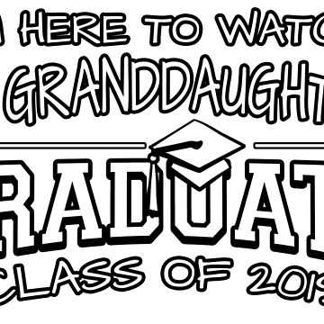 I'm Here To Watch My Granddaughter Graduate Class Of 2019, Matching Family Graduation Ceremony Gift by magiktees