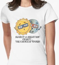 Make It A Great Day Or Not The Choice Is Yours Women's Fitted T-Shirt