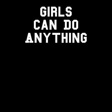 Girls Can Do Anything Feminism Feminist Women by fromherotozero