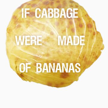 If Cabbage Were Made of Bananas by grigs