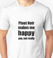 Pinot Noir Wine Lover Funny Gift for Friend Alcohol Unisex T-Shirt