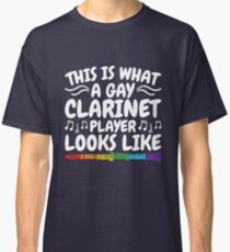 This Is What A Gay Clarinet Player Looks Like Classic T-Shirt