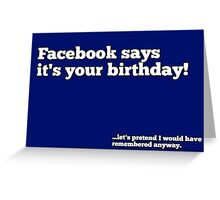 Facebook says its your birthday! Greeting Card