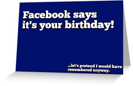 Facebook says its your birthday! by bigyahu