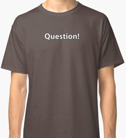 Question? Yes! Classic T-Shirt
