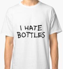I Hate Bottles Classic T-Shirt
