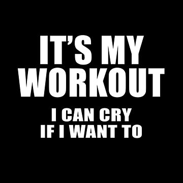 It's My Workout I Can Cry If I Want To by overstyle