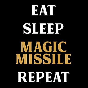 Eat Sleep Magic Missile Repeat Tabletop RPG Addict by pixeptional